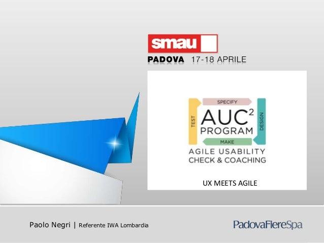 UX MEETS AGILE   Paolo Negri |     Referente IWA LombardiaAUC2 – Agile Usability Check & Coaching