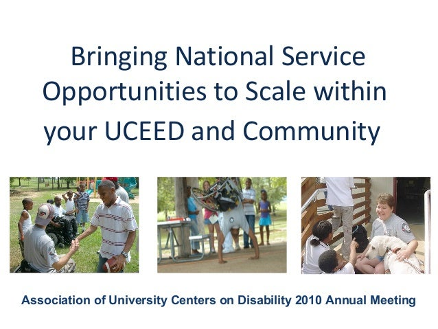 Bringing National Service Opportunities to Scale within your UCEED and Community Association of University Centers on Disa...