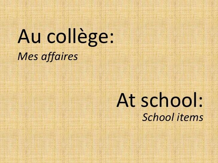 Au collège: Mes affaires<br />Atschool:<br />School items<br />