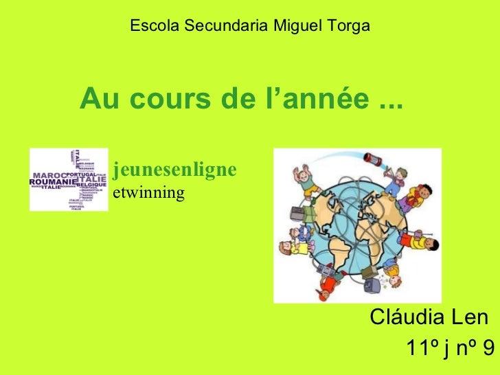 Au cours de l'année  ... Cláudia Len  11º j nº 9 Escola Secundaria Miguel Torga jeunesenligne etwinning