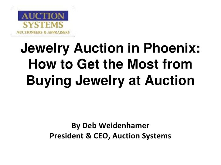 Jewelry Auction in Phoenix:  How to Get the Most from Buying Jewelry at AuctionBy Deb WeidenhamerPresident & CEO, Auction ...