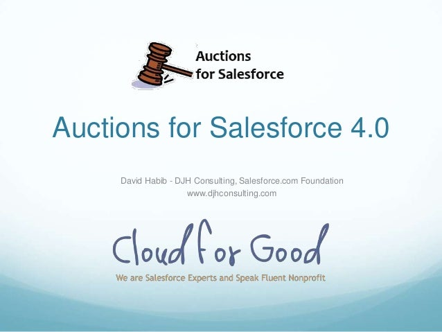 Auctions for Salesforce 4.0 David Habib - DJH Consulting, Salesforce.com Foundation www.djhconsulting.com