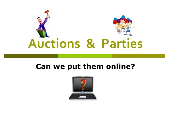 Auctions  &  Parties Can we put them online? ?