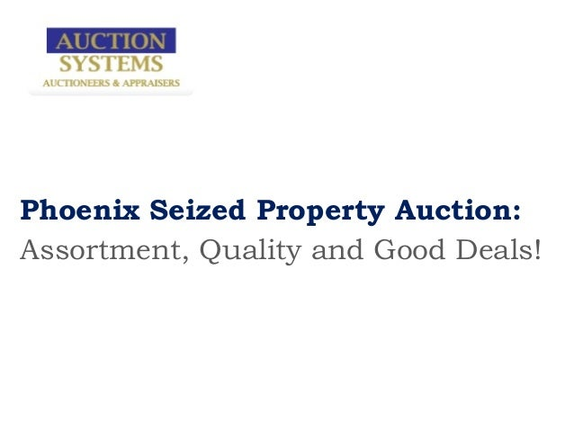 Phoenix Seized Property Auction:Assortment, Quality and Good Deals!