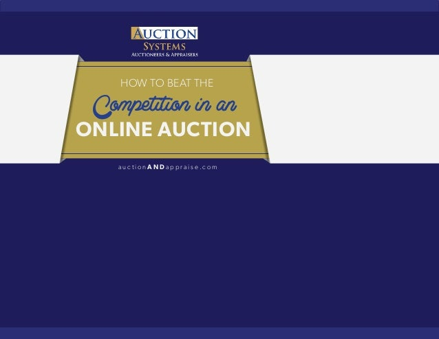 HOW TO BEAT THE Competition in an ONLINE AUCTION a u c t i o n A N D a p p r a i s e . c o m