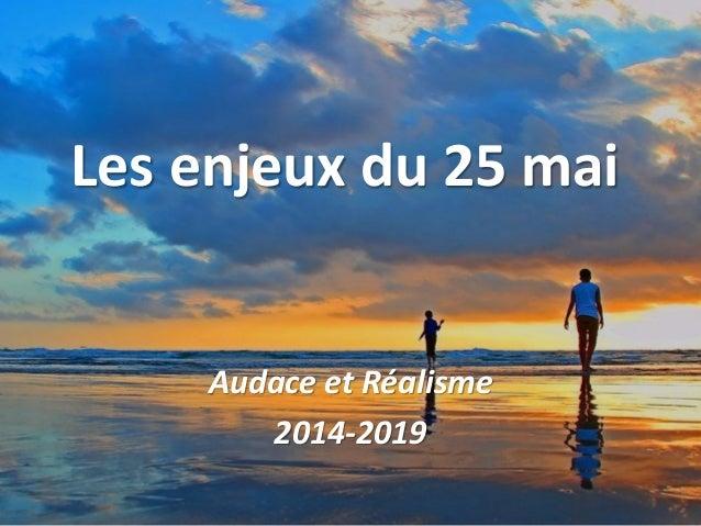 Les enjeux du 25 mai Audace et Réalisme 2014-2019