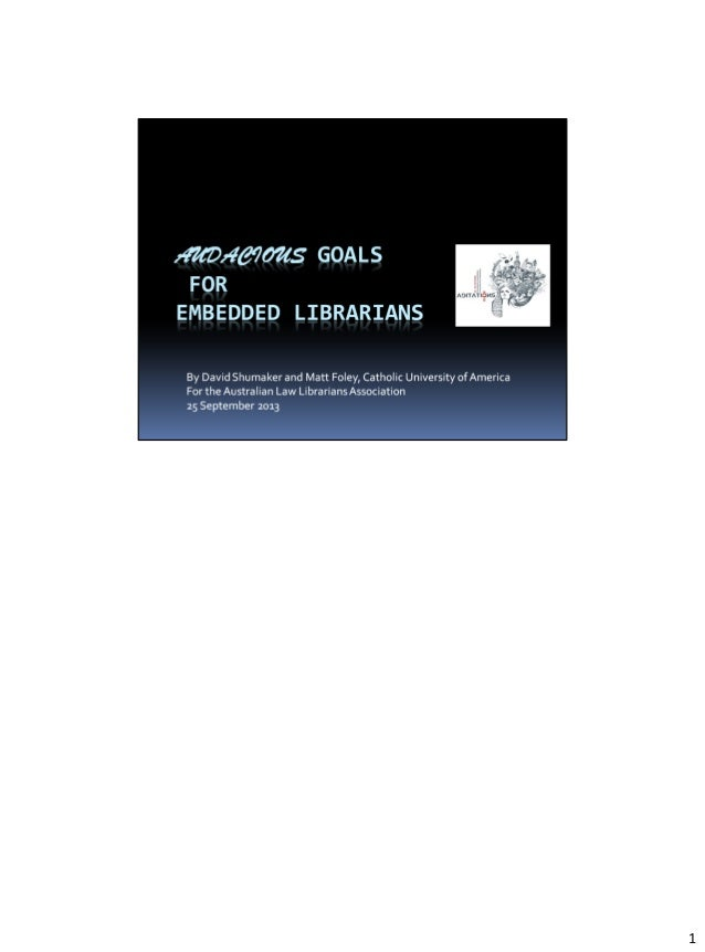Audacious Goals for Embedded Librarians