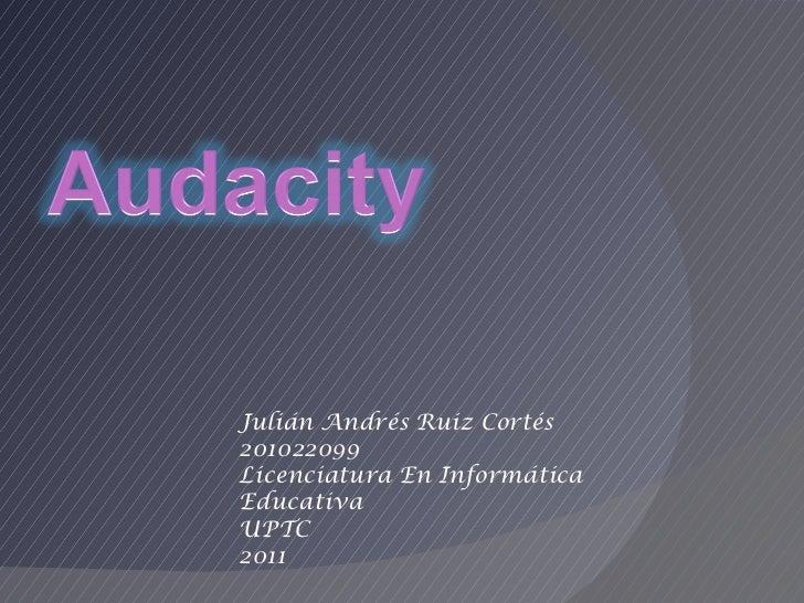 Julián Andrés Ruiz Cortés 201022099 Licenciatura En Informática Educativa UPTC 2011