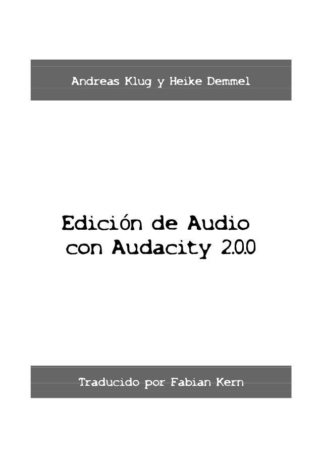Andreas Klug y Heike DemmelEdición de Audiocon Audacity 2.0.0 Traducido por Fabian Kern