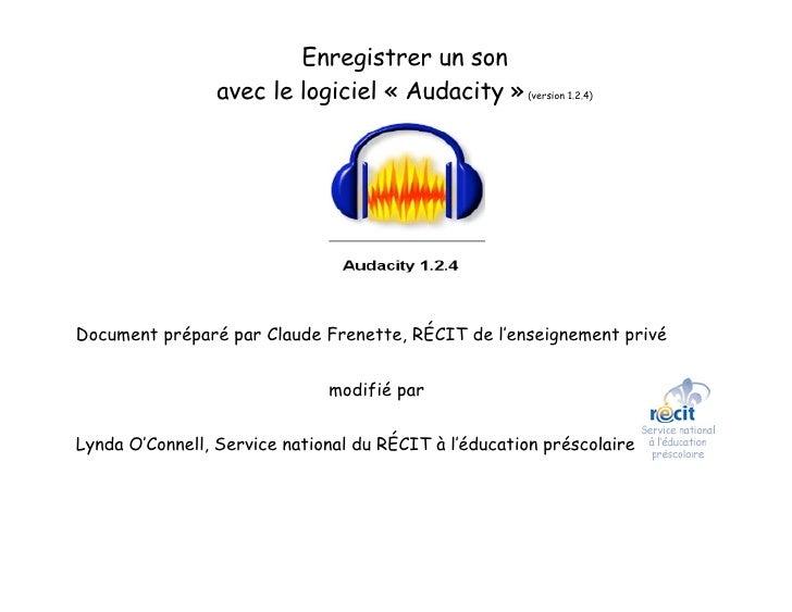 Enregistrer un son                  avec le logiciel « Audacity » (version 1.2.4)     Document préparé par Claude Frenette...