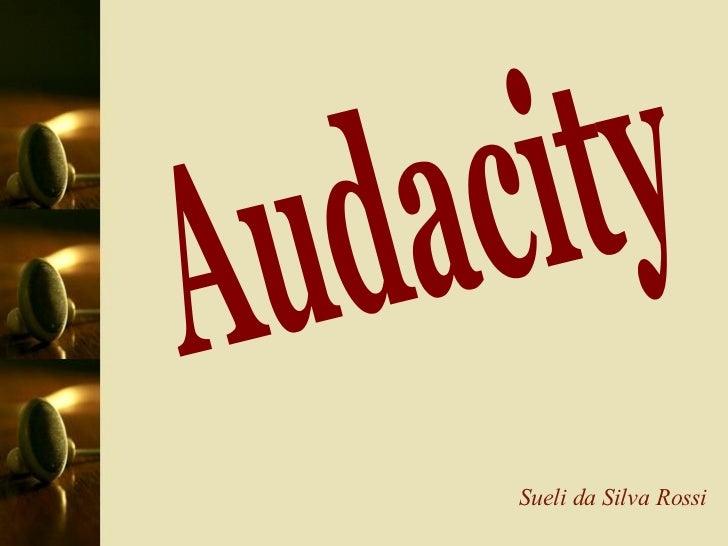Audacity Sueli da Silva Rossi