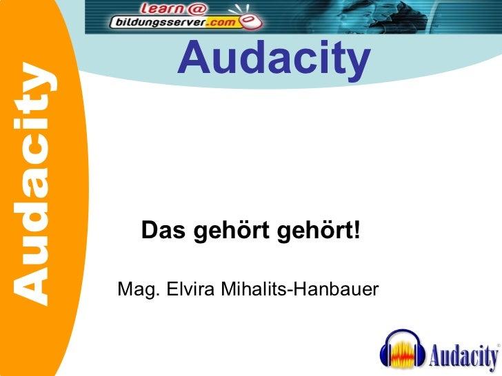 Audacity Das gehört gehört! Mag. Elvira Mihalits-Hanbauer