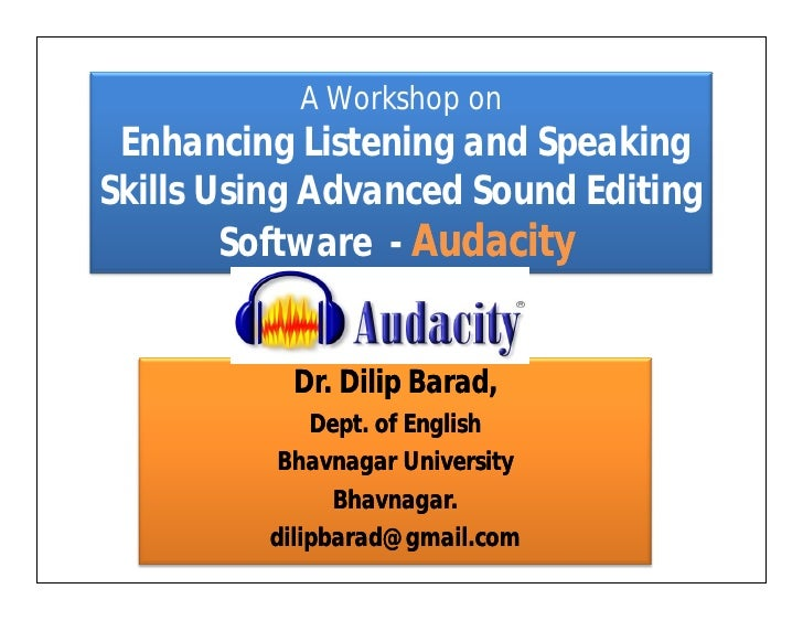 A Workshop on  Enhancing Listening and Speaking Skills Using Advanced Sound Editing         Software - Audacity           ...