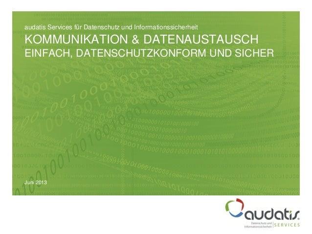 Juni 2013KOMMUNIKATION & DATENAUSTAUSCHEINFACH, DATENSCHUTZKONFORM UND SICHERaudatis Services für Datenschutz und Informat...