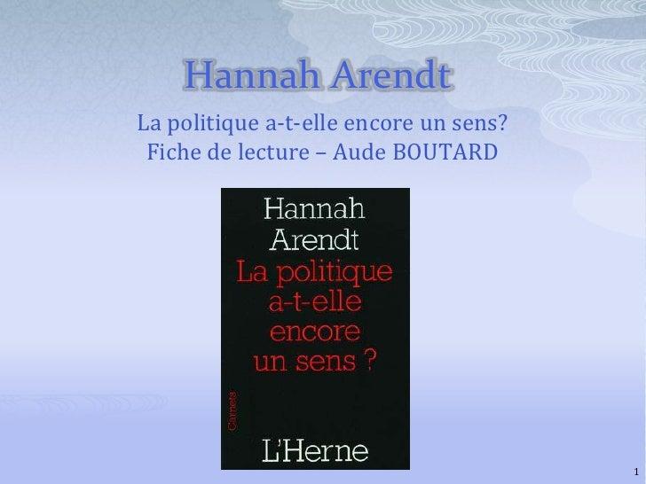 Hannah Arendt<br />La politique a-t-elle encore un sens?<br />Fiche de lecture – Aude BOUTARD<br />1<br />