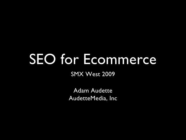 SEO for Ecommerce <ul><li>SMX West 2009 </li></ul>Adam Audette AudetteMedia, Inc