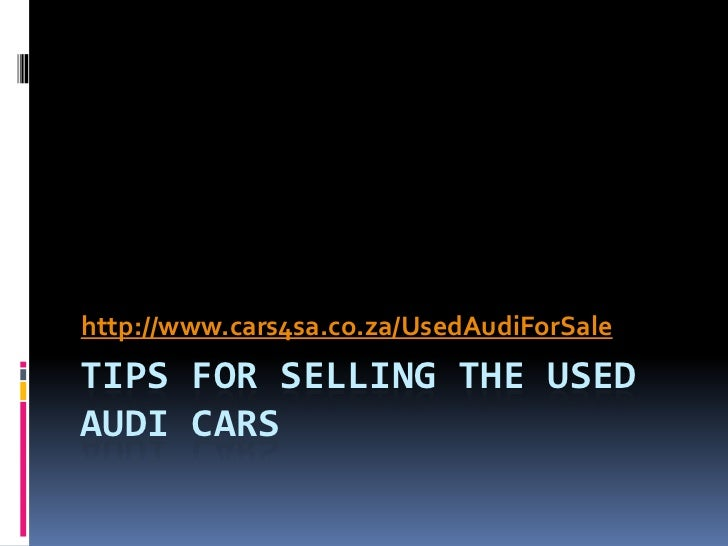 http://www.cars4sa.co.za/UsedAudiForSaleTIPS FOR SELLING THE USEDAUDI CARS