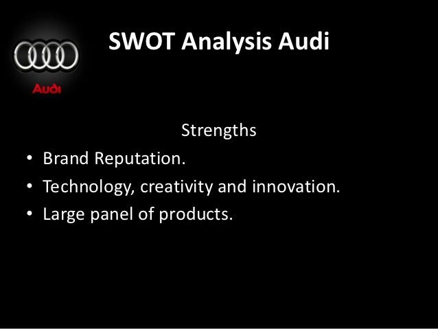 audi swot A swot analysis (alternatively swot matrix) is a structured planning method used to evaluate the strengths, weaknesses, opportunities and threats involved in a.