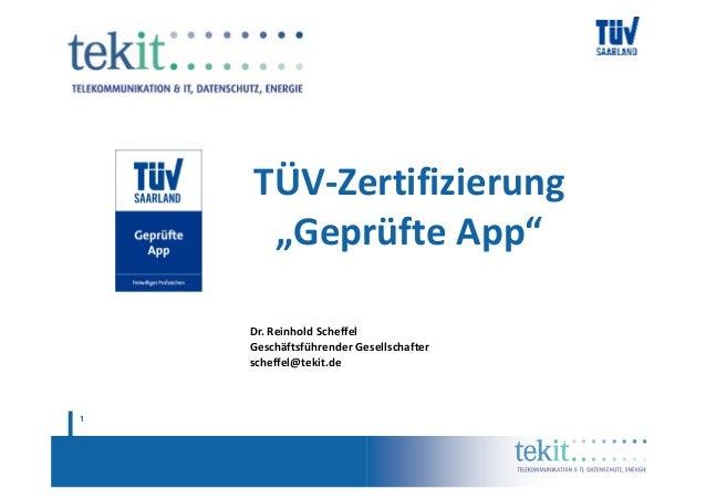 "TÜV-Zertifizierung     ""Geprüfte App""    Dr. Reinhold Scheffel    Geschäftsführender Gesellschafter    scheffel@tekit.de1"