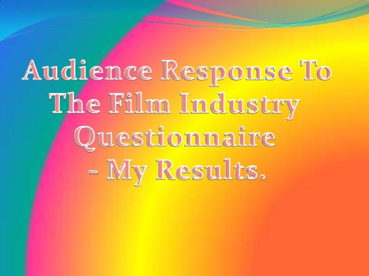 Audiance response to the film industry questionnaire   my results