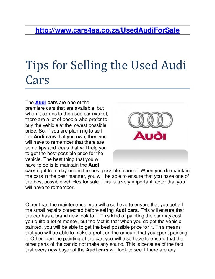 http://www.cars4sa.co.za/UsedAudiForSaleTips for Selling the Used AudiCarsThe Audi cars are one of thepremiere cars that a...