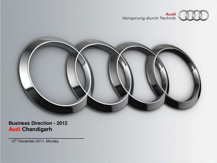 Business Direction - 2012Audi Chandigarh_________________________ 12th December 2011, Monday