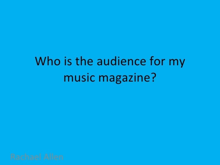 Who is the audience for my music magazine? Rachael Allen