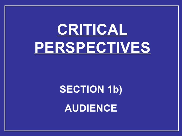 CRITICAL PERSPECTIVES SECTION 1b) AUDIENCE