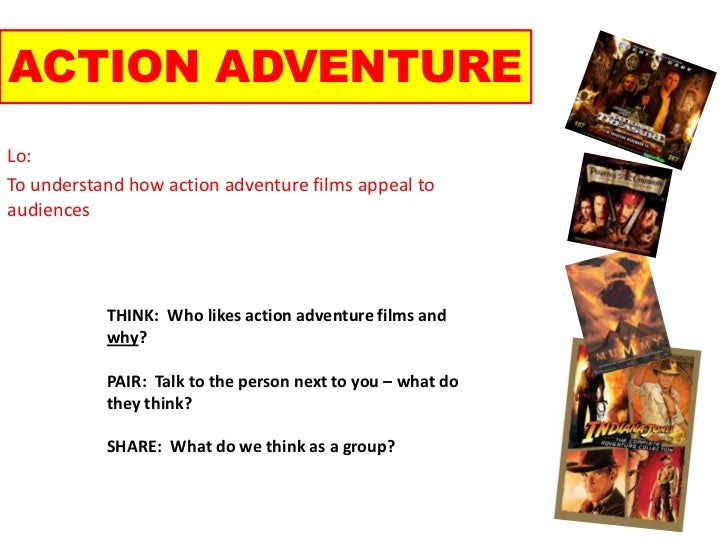ACTION ADVENTURE<br />Lo:<br />To understand how action adventure films appeal to audiences<br />THINK:  Who likes action ...