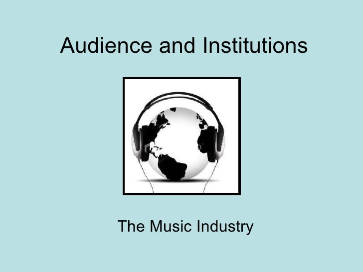 Audience and Institutions The Music Industry