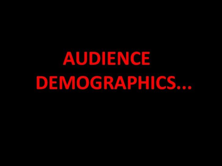 AUDIENCE     DEMOGRAPHICS...<br />