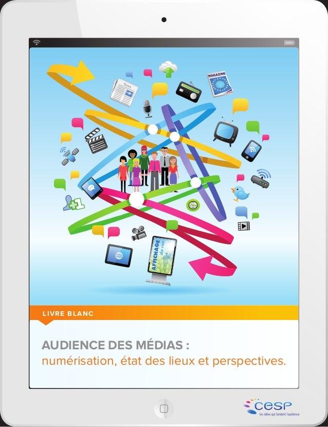 Audience des médias : Numérisation, Etat des lieux et Perspectives - Livre Blanc CESP - 2013