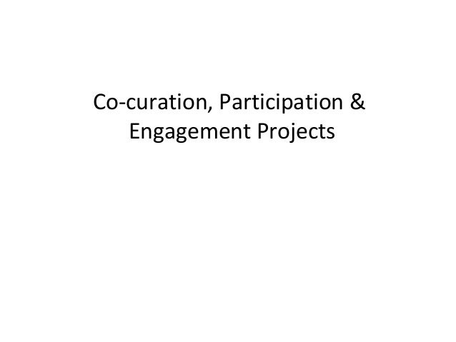 Co-curation, Participation &   Engagement Projects