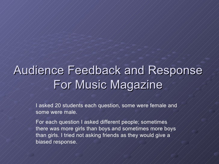 Audience Feedback and Response For Music Magazine I asked 20 students each question, some were female and some were male. ...