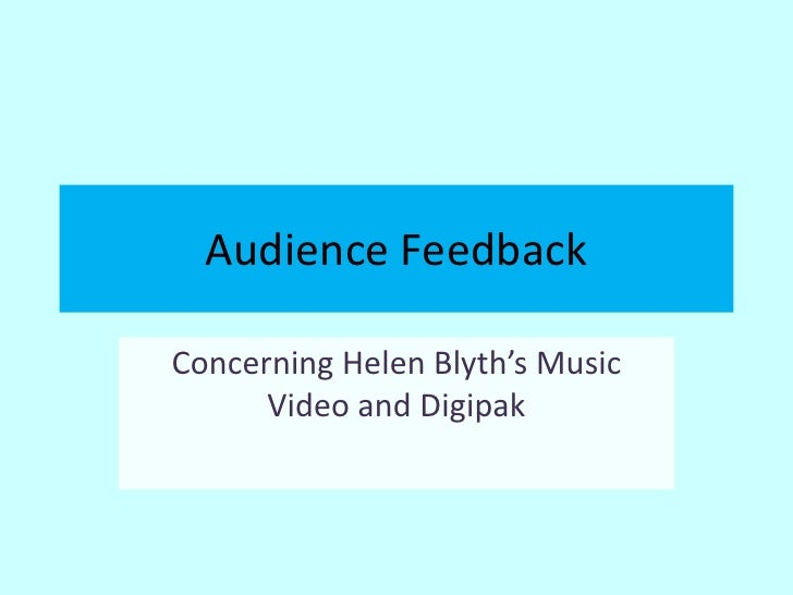 Audience Feedback<br />Concerning Helen Blyth's Music Video and Digipak<br />
