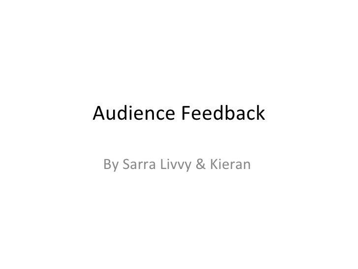 Audience Feedback By Sarra Livvy & Kieran