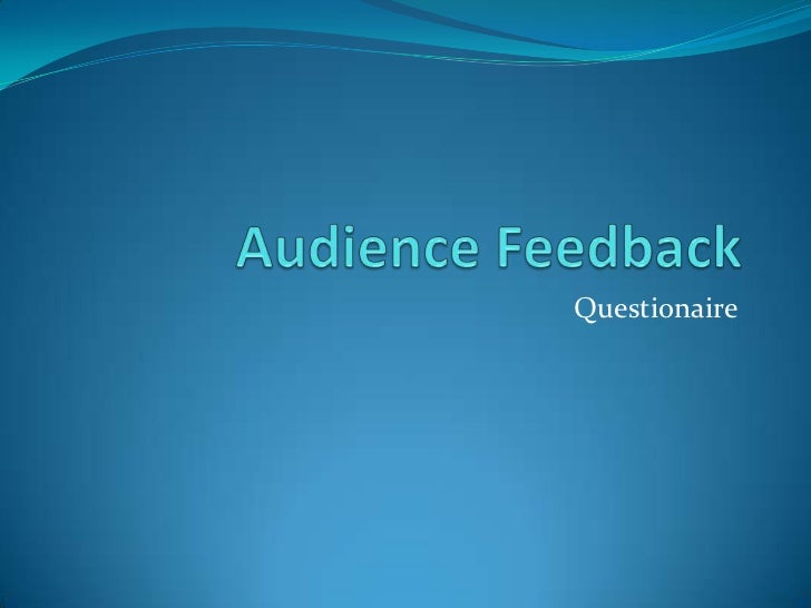 Audience Feedback<br />Questionaire<br />