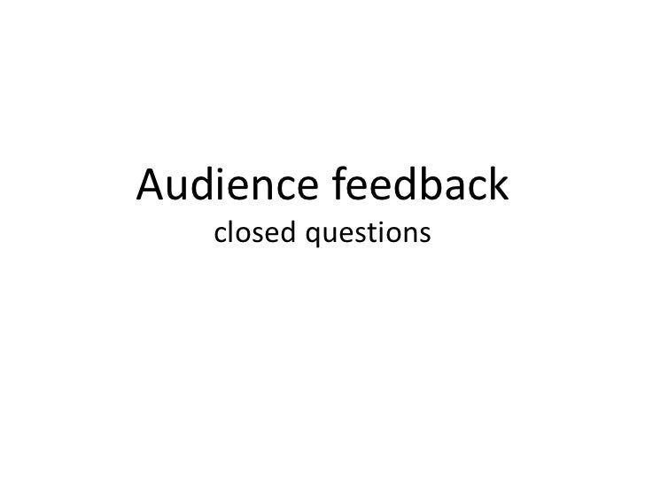 Audience feedback   closed questions