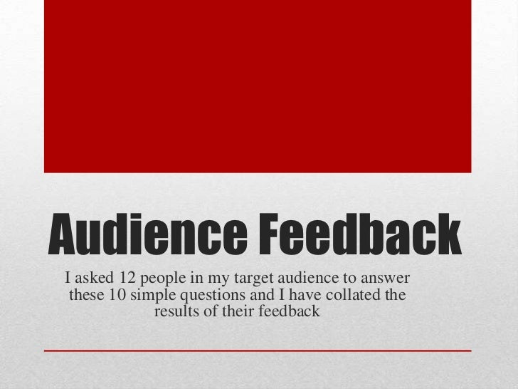 Audience FeedbackI asked 12 people in my target audience to answer these 10 simple questions and I have collated the      ...
