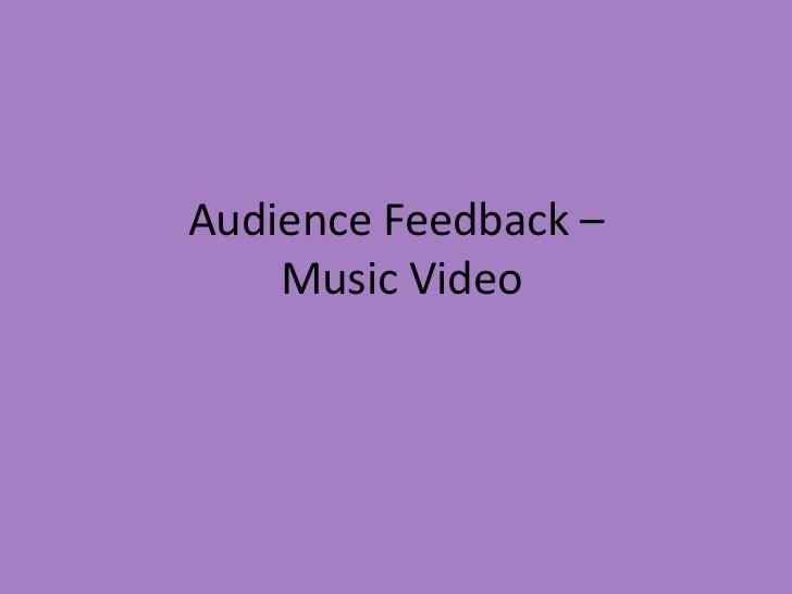 Audience Feedback –    Music Video