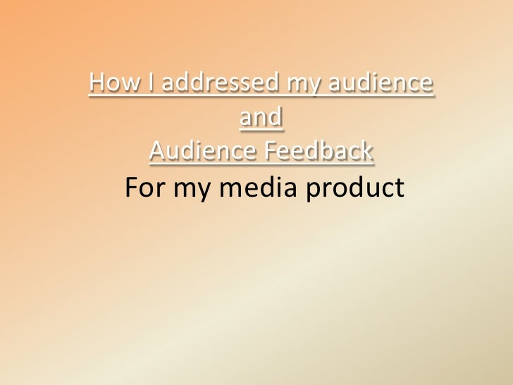How I addressed my audience andAudience Feedback<br />For my media product<br />