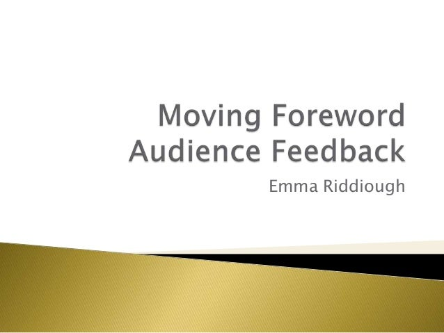 Audience feedback – moving foreword