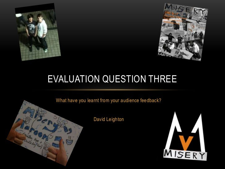 EVALUATION QUESTION THREE What have you learnt from your audience feedback?                  David Leighton