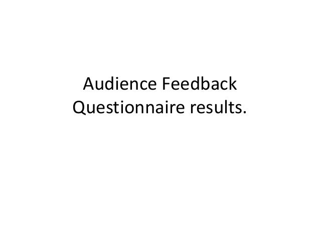 Audience Feedback Questionnaire results.