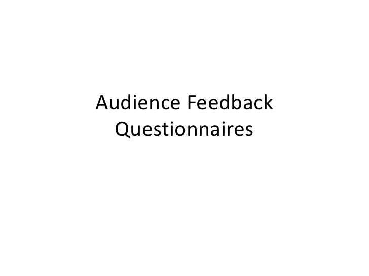 Audience Feedback Questionnaires<br />