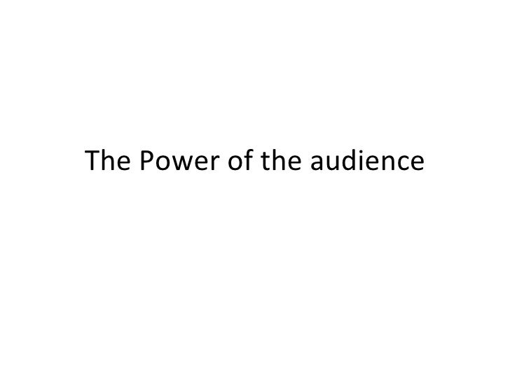 The Power of the audience