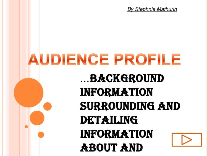 By Stephnie Mathurin<br />AUDIENCE PROFILE<br />...Background information surrounding and detailing information about and ...