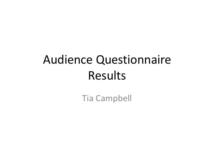 Audience Questionnaire       Results      Tia Campbell