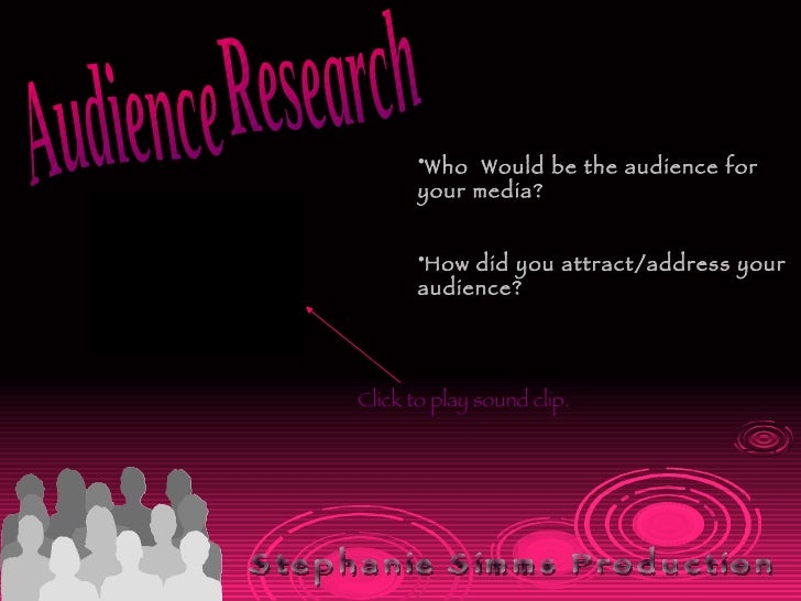 Audience Research  <ul><li>Who  Would be the audience for your media? </li></ul><ul><li>How did you attract/address your a...