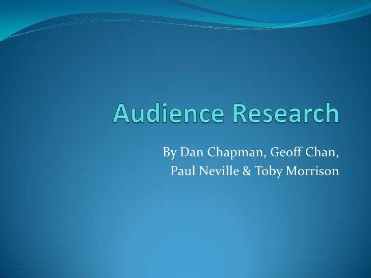 Audience Research<br />By Dan Chapman, Geoff Chan, <br />Paul Neville & Toby Morrison<br />